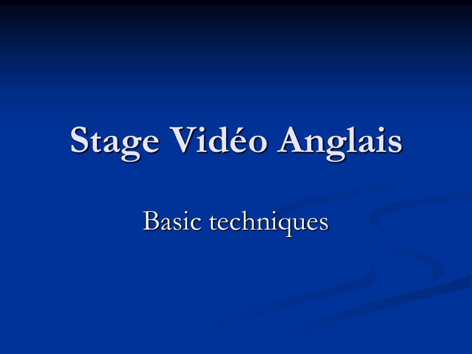 Stage Vidéo Anglais Basic techniques