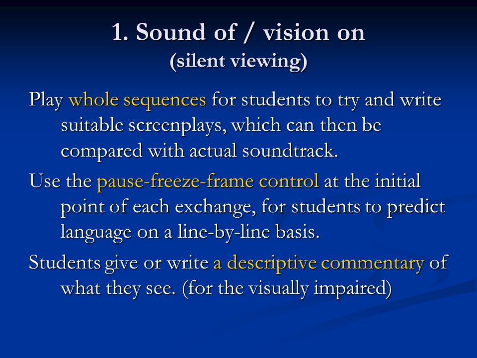 2.Sound on / vision off Students guess the setting, action,characters, etc.