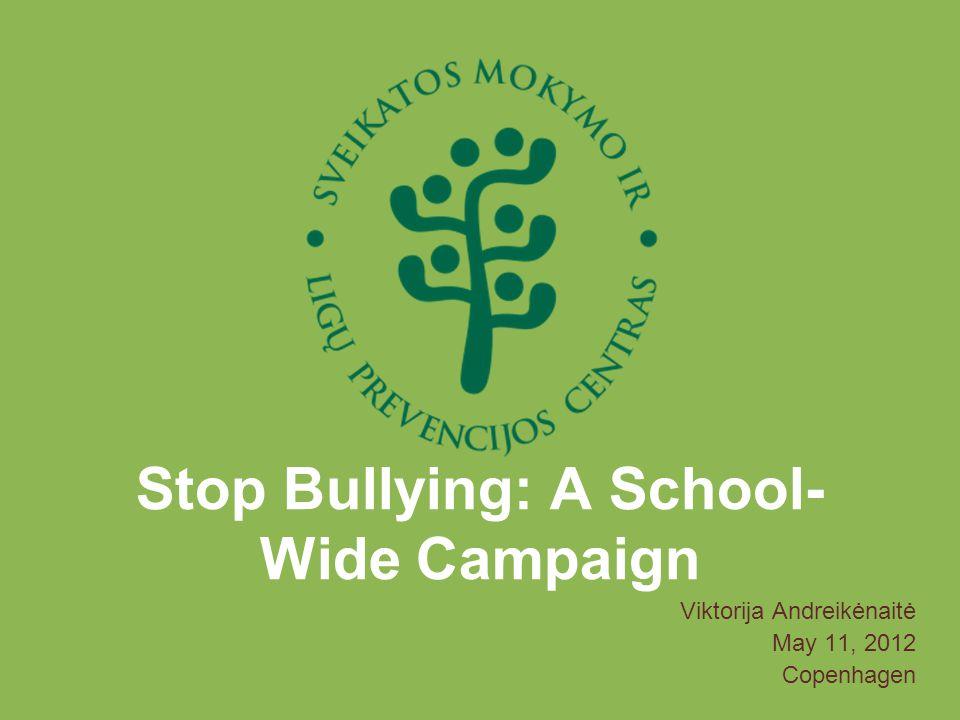 Stop Bullying: A School- Wide Campaign Viktorija Andreikėnaitė May 11, 2012 Copenhagen