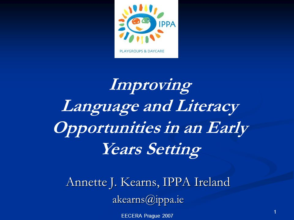 EECERA Prague 2007 1 Improving Language and Literacy Opportunities in an Early Years Setting Annette J.