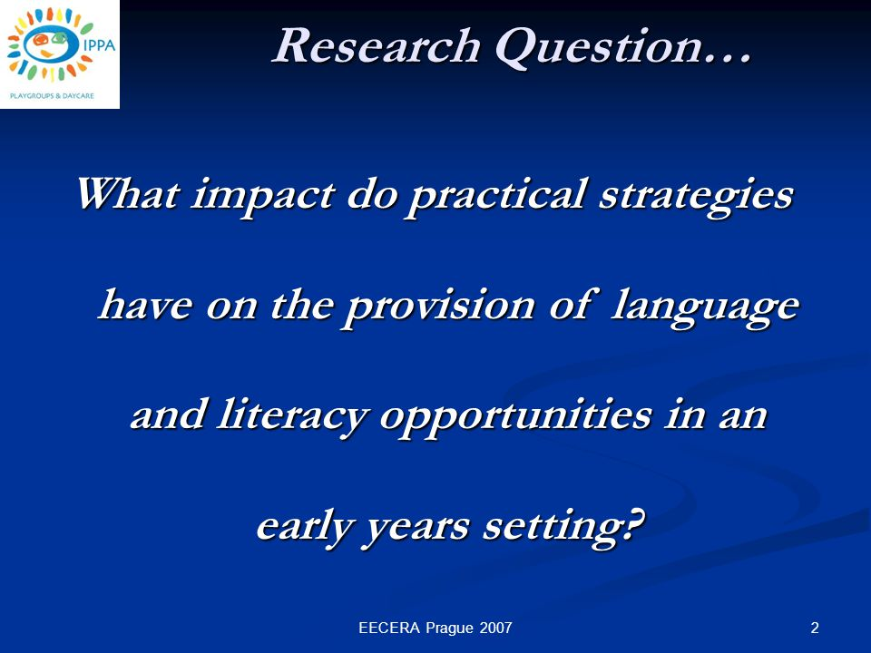 2EECERA Prague 2007 What impact do practical strategies have on the provision of language and literacy opportunities in an early years setting.