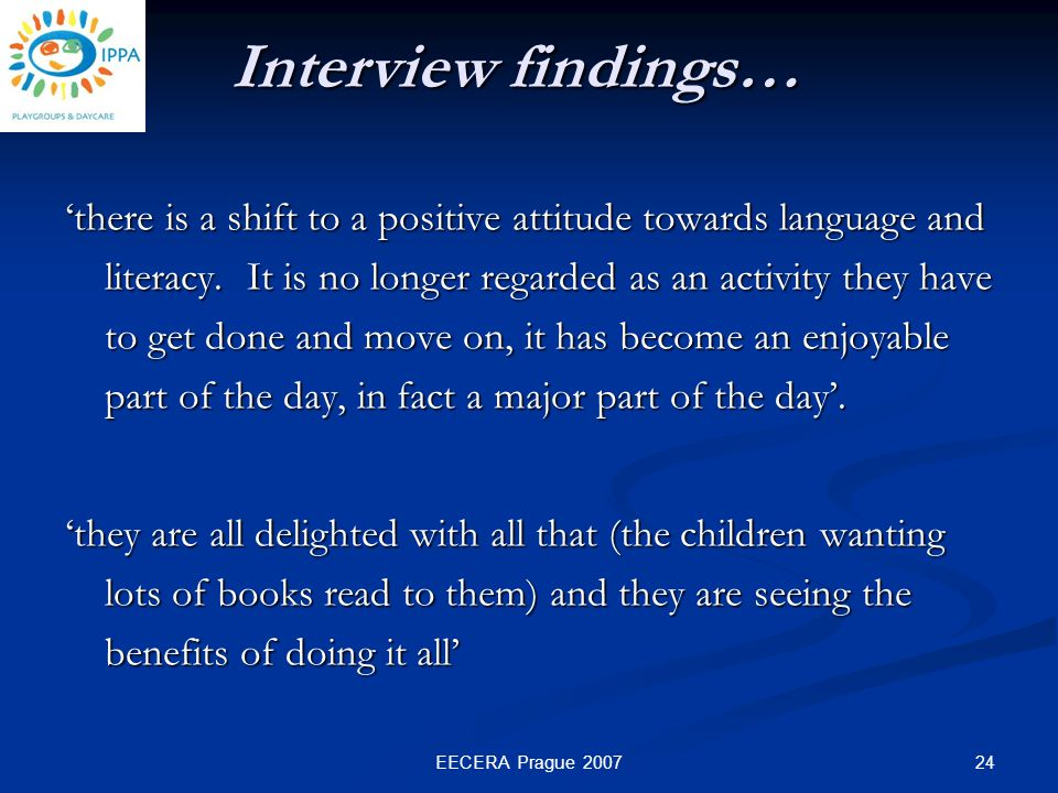 24EECERA Prague 2007 'there is a shift to a positive attitude towards language and literacy.