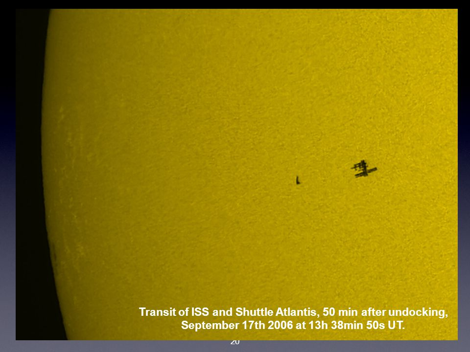 20 Transit of ISS and Shuttle Atlantis, 50 min after undocking, September 17th 2006 at 13h 38min 50s UT.