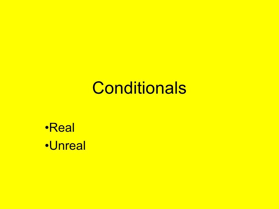 Conditionals Real Unreal