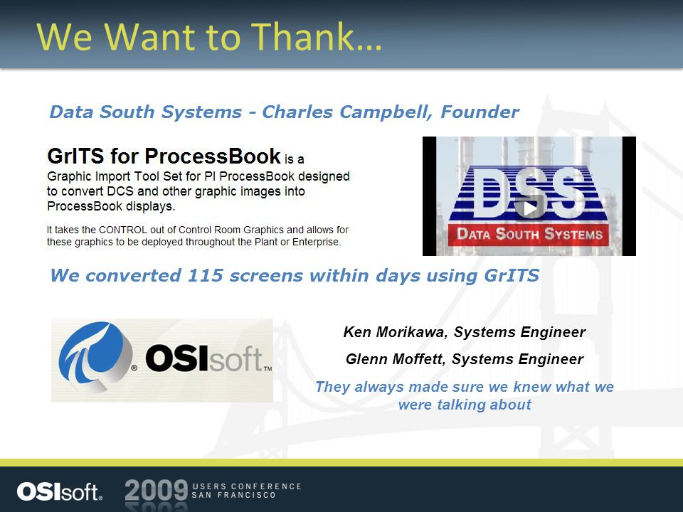 We Want to Thank… Data South Systems - Charles Campbell, Founder We converted 115 screens within days using GrITS Ken Morikawa, Systems Engineer Glenn Moffett, Systems Engineer They always made sure we knew what we were talking about