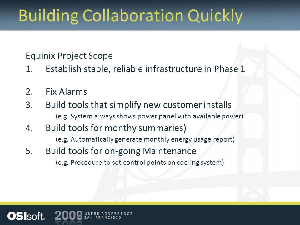 Building Collaboration Quickly Equinix Project Scope 1.Establish stable, reliable infrastructure in Phase 1 2.Fix Alarms 3.Build tools that simplify new customer installs (e.g.