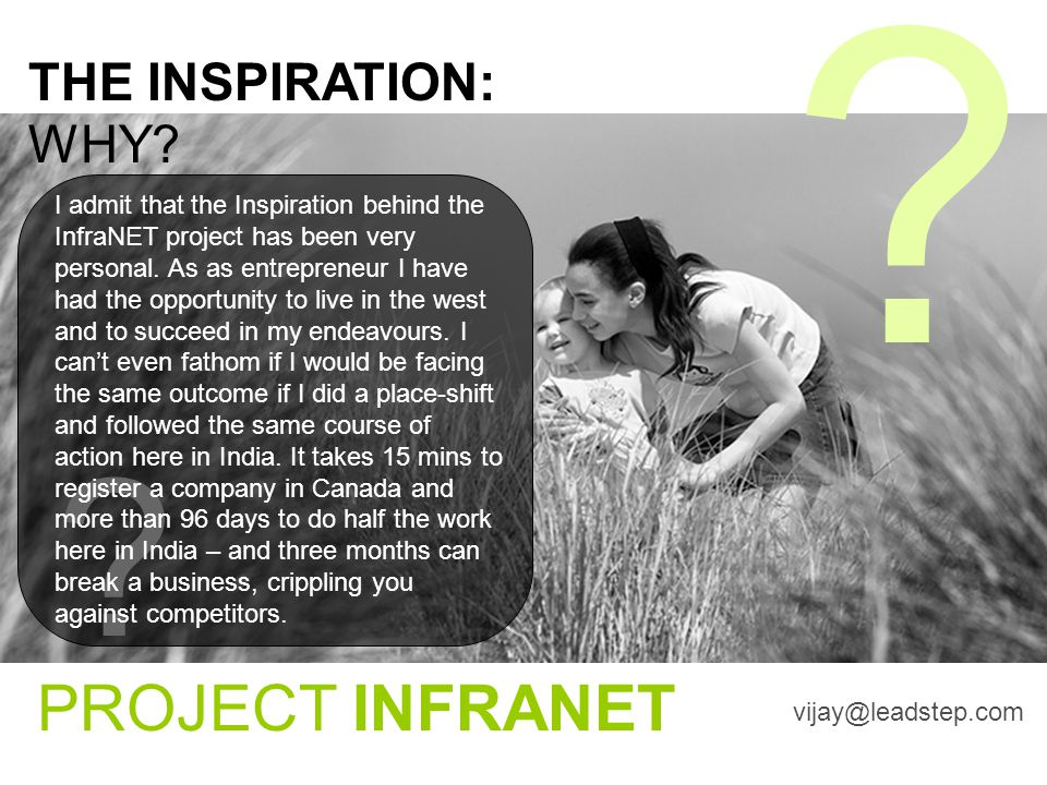PROJECT INFRANET ? ? THE INSPIRATION: WHY? vijay@leadstep.com I admit that the Inspiration behind the InfraNET project has been very personal. As as e