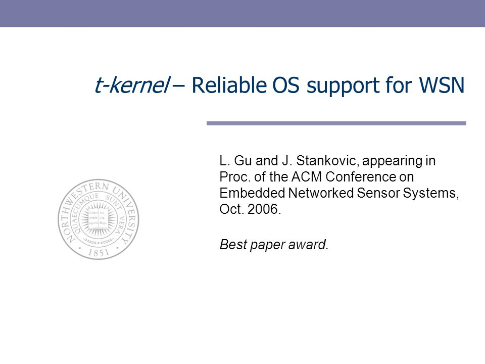 t-kernel – Reliable OS support for WSN L. Gu and J.