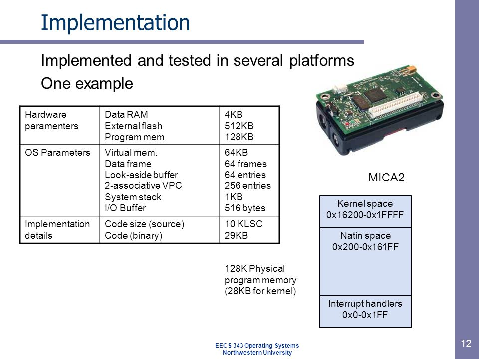 12 Implementation Hardware paramenters Data RAM External flash Program mem 4KB 512KB 128KB OS ParametersVirtual mem.