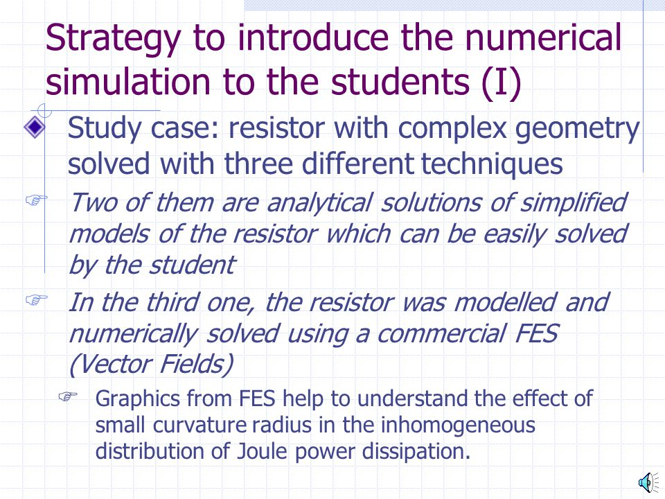 Strategy to introduce the numerical simulation to the students (I) Study case: resistor with complex geometry solved with three different techniques 