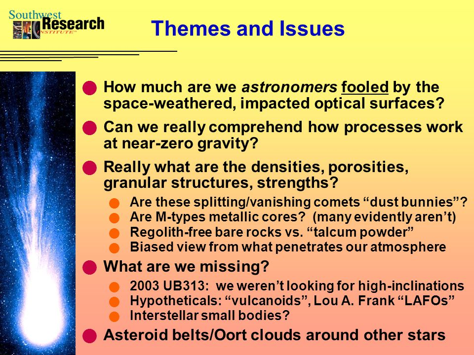 Themes and Issues How much are we astronomers fooled by the space-weathered, impacted optical surfaces.