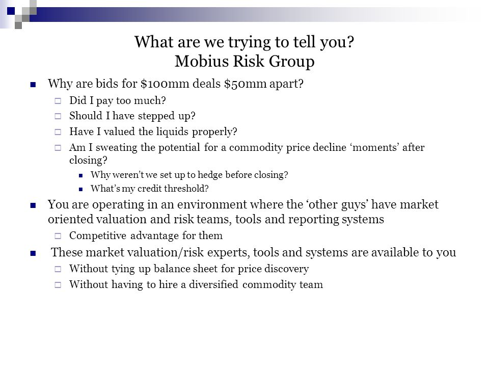 What are we trying to tell you. Mobius Risk Group Why are bids for $100mm deals $50mm apart.