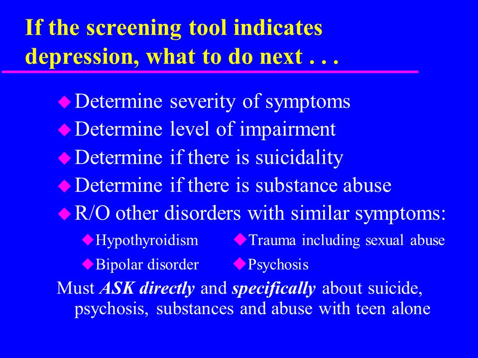 If the screening tool indicates depression, what to do next...