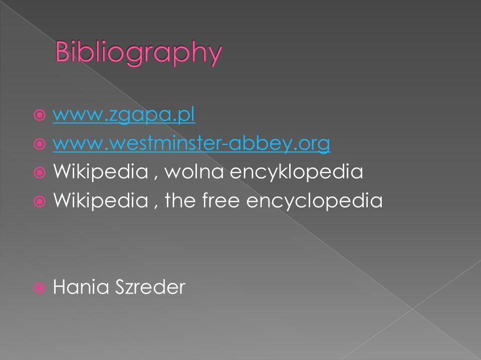  www.zgapa.pl www.zgapa.pl  www.westminster-abbey.org www.westminster-abbey.org  Wikipedia, wolna encyklopedia  Wikipedia, the free encyclopedia  Hania Szreder