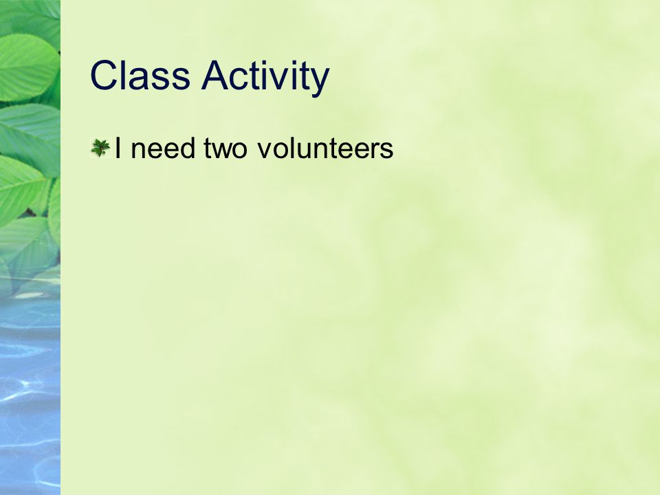 Class Activity I need two volunteers