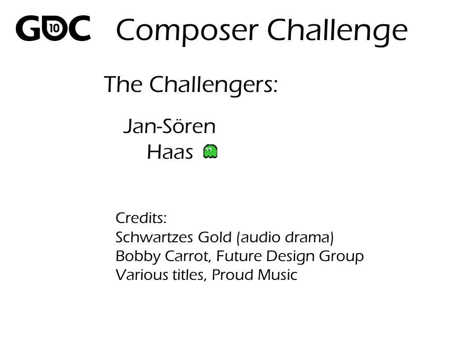 Jan-Sören Haas Credits: Schwartzes Gold (audio drama) Bobby Carrot, Future Design Group Various titles, Proud Music The Challengers: Composer Challenge