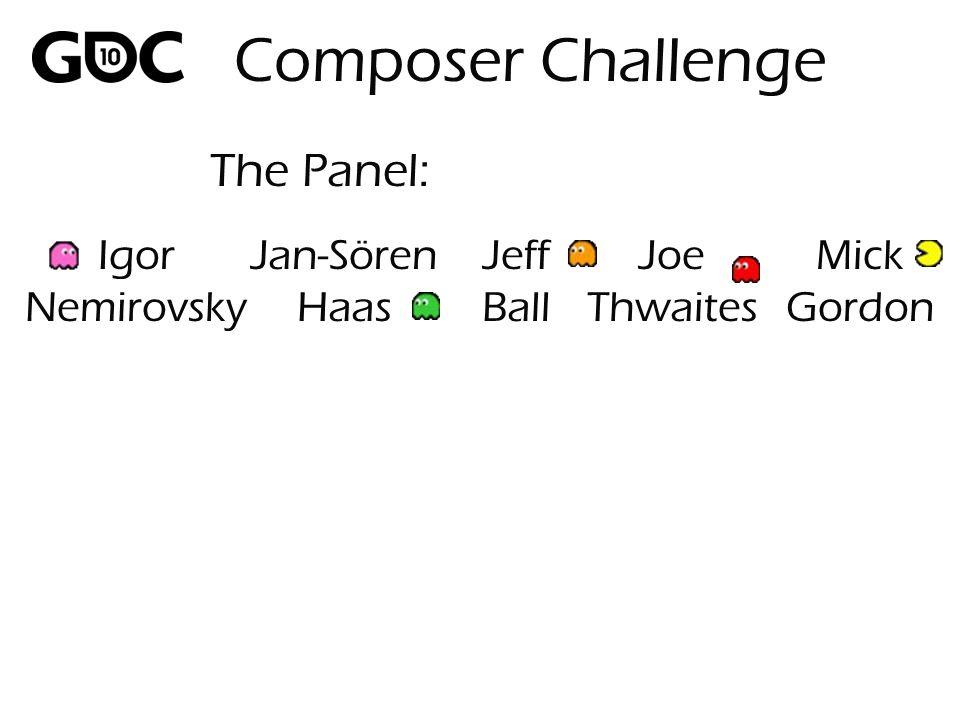 The Panel: Composer Challenge Igor Nemirovsky Jan-Sören Haas Jeff Ball Joe Thwaites Mick Gordon