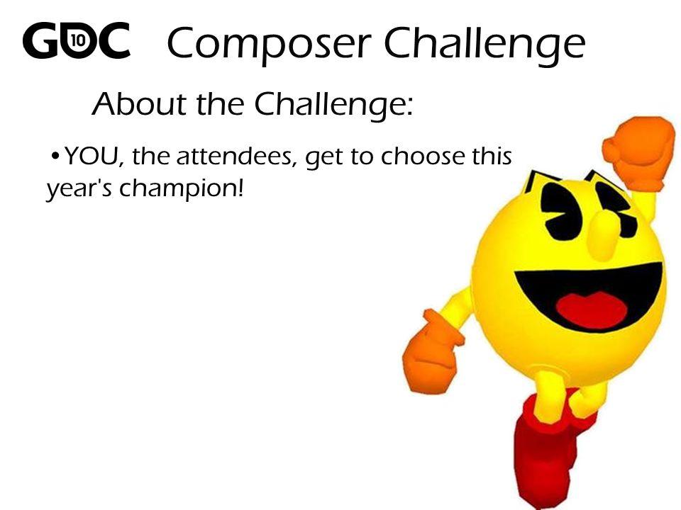 About the Challenge: YOU, the attendees, get to choose this year s champion! Composer Challenge