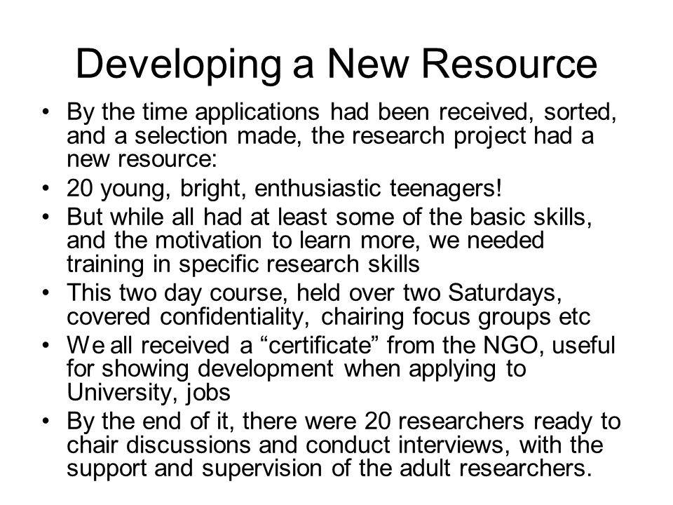 Developing a New Resource By the time applications had been received, sorted, and a selection made, the research project had a new resource: 20 young, bright, enthusiastic teenagers.