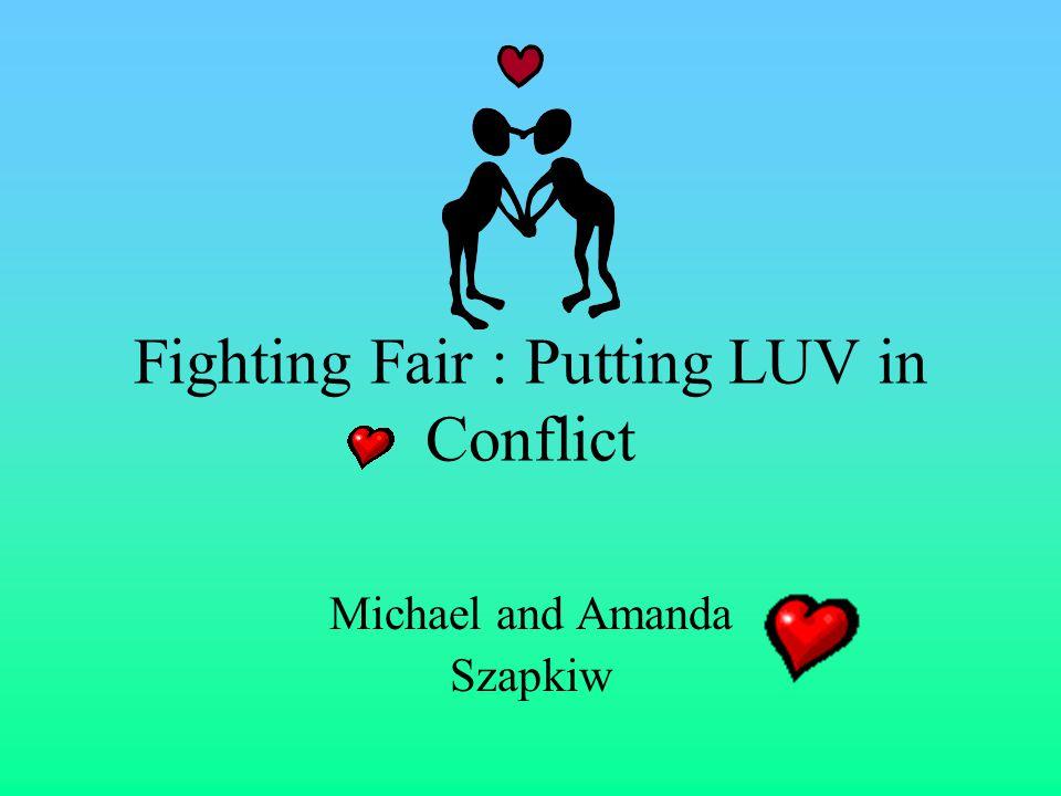 Fighting Fair : Putting LUV in Conflict Michael and Amanda Szapkiw