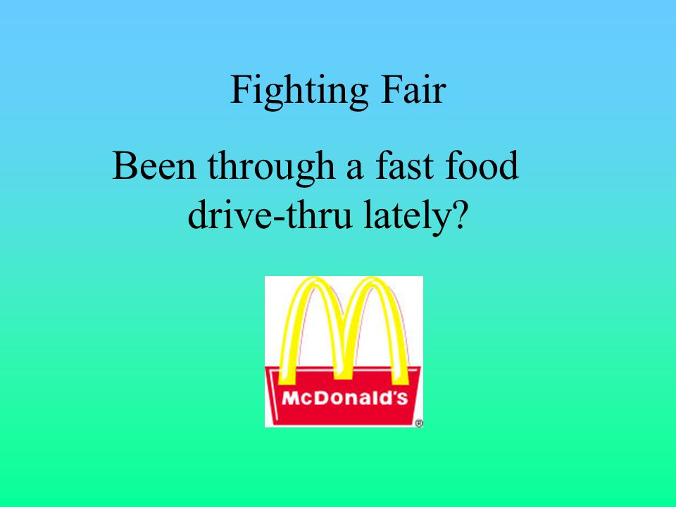 Fighting Fair Been through a fast food drive-thru lately