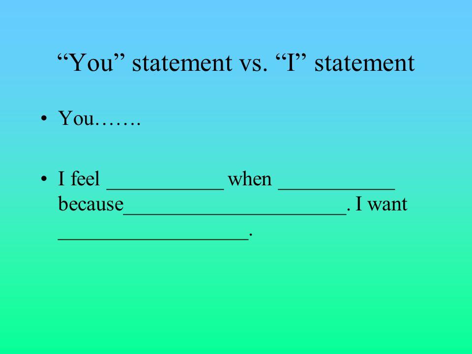 You statement vs. I statement You…….