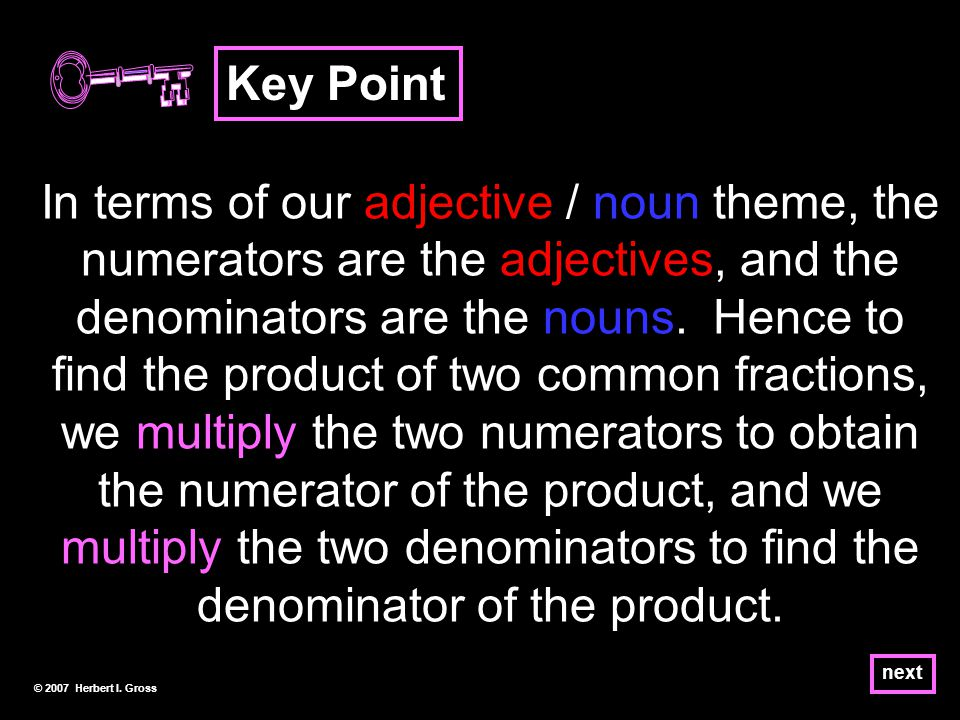next In terms of our adjective / noun theme, the numerators are the adjectives, and the denominators are the nouns.