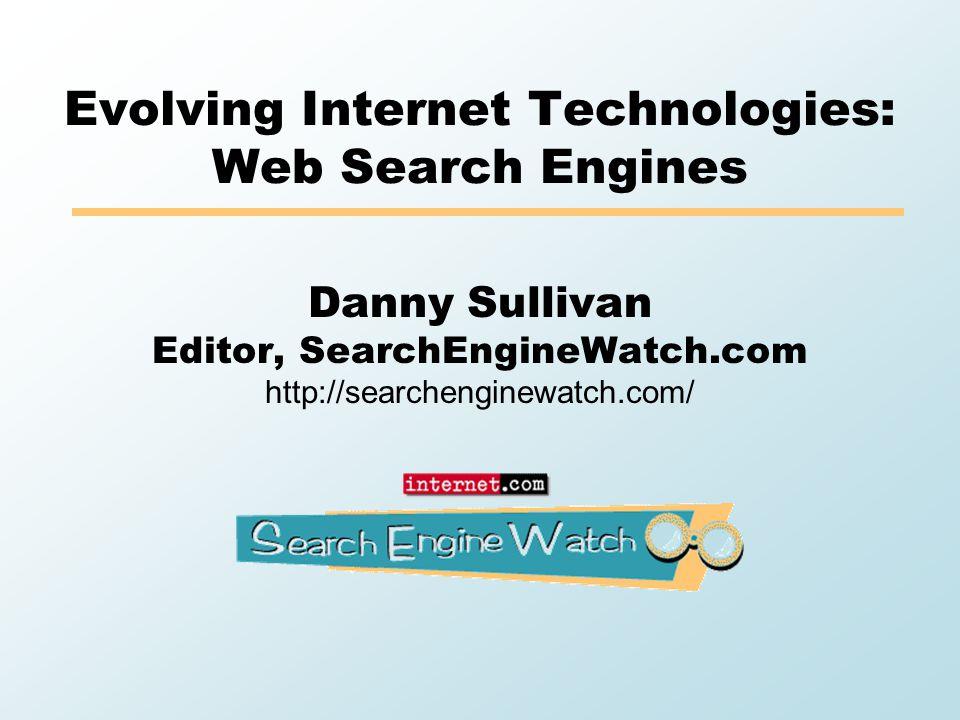 Evolving Internet Technologies: Web Search Engines Danny Sullivan Editor, SearchEngineWatch.com http://searchenginewatch.com/