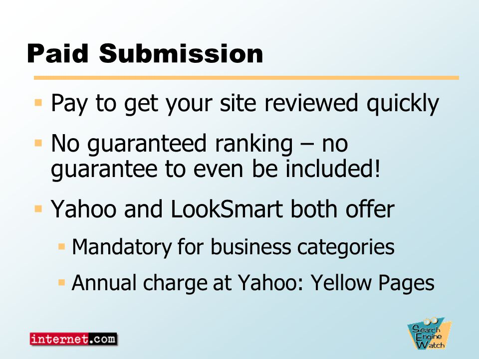 Paid Submission  Pay to get your site reviewed quickly  No guaranteed ranking – no guarantee to even be included.