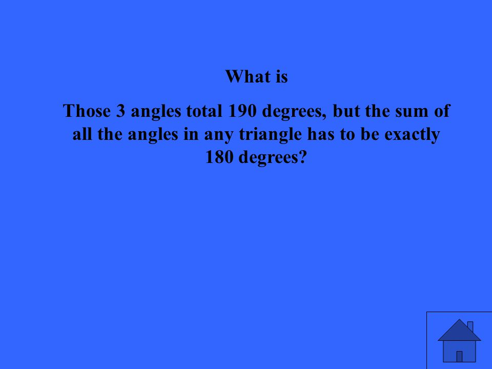 What is Those 3 angles total 190 degrees, but the sum of all the angles in any triangle has to be exactly 180 degrees?