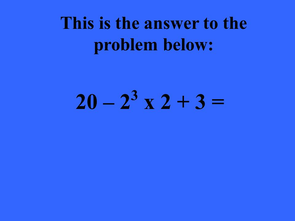 20 – 2 3 x 2 + 3 = This is the answer to the problem below: