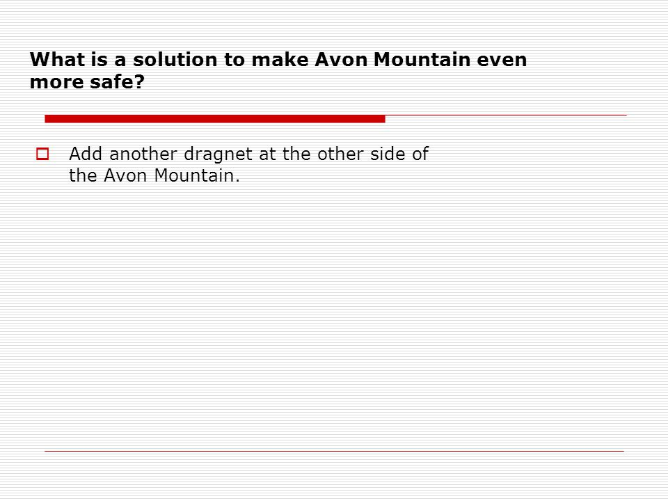 What is a solution to make Avon Mountain even more safe?  Add another dragnet at the other side of the Avon Mountain.