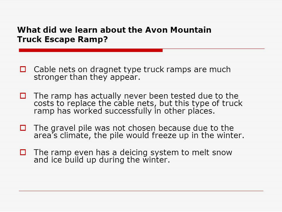 What did we learn about the Avon Mountain Truck Escape Ramp?  Cable nets on dragnet type truck ramps are much stronger than they appear.  The ramp h