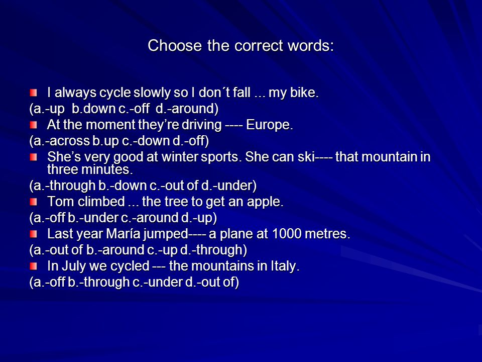 Choose the correct words: I always cycle slowly so I don´t fall...