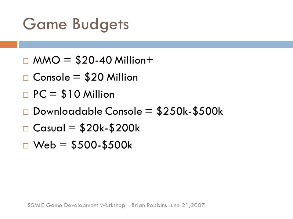 SSMIC Game Development Workshop - Brian Robbins June 21,2007 Games for less  Low-cost tools doesn't always mean cheap  Biggest Indie Mistake  Your time is extremely valuable