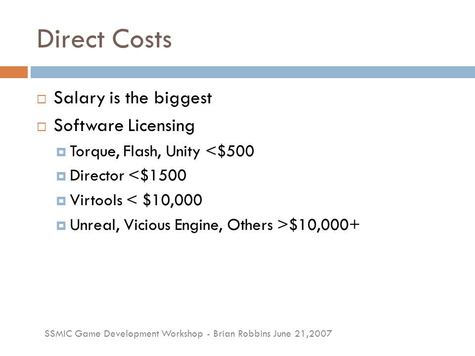 SSMIC Game Development Workshop - Brian Robbins June 21,2007 Indirect Costs  Opportunity Cost  What could you do if you weren't doing this.