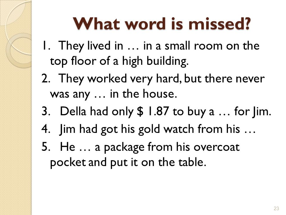 What word is missed. 1. They lived in … in a small room on the top floor of a high building.
