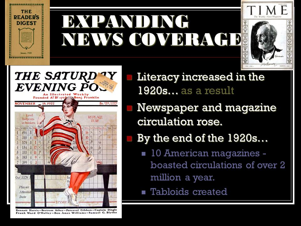 EXPANDING NEWS COVERAGE Literacy increased in the 1920s… Literacy increased in the 1920s… as a result Newspaper and magazine circulation rose. Newspap