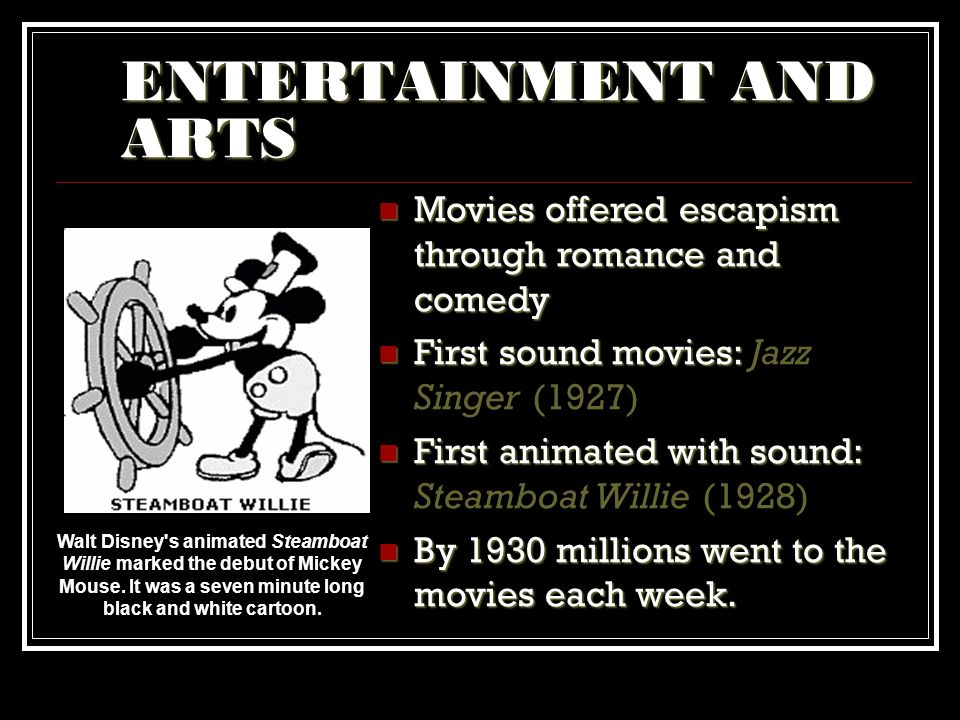 ENTERTAINMENT AND ARTS Walt Disney's animated Steamboat Willie marked the debut of Mickey Mouse. It was a seven minute long black and white cartoon. M