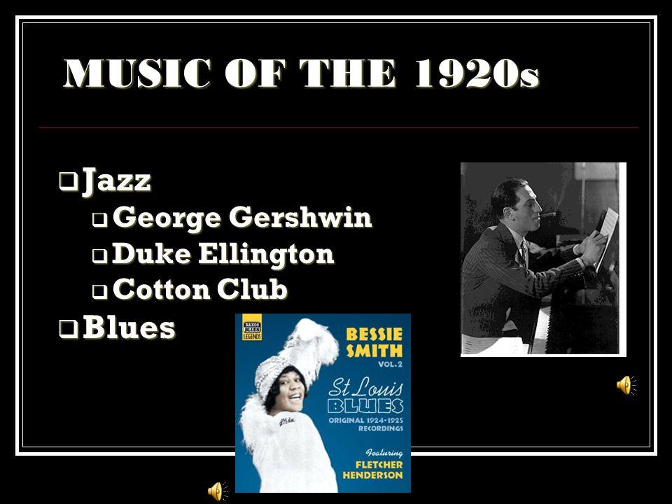 MUSIC OF THE 1920s  Jazz  George Gershwin  Duke Ellington  Cotton Club  Blues