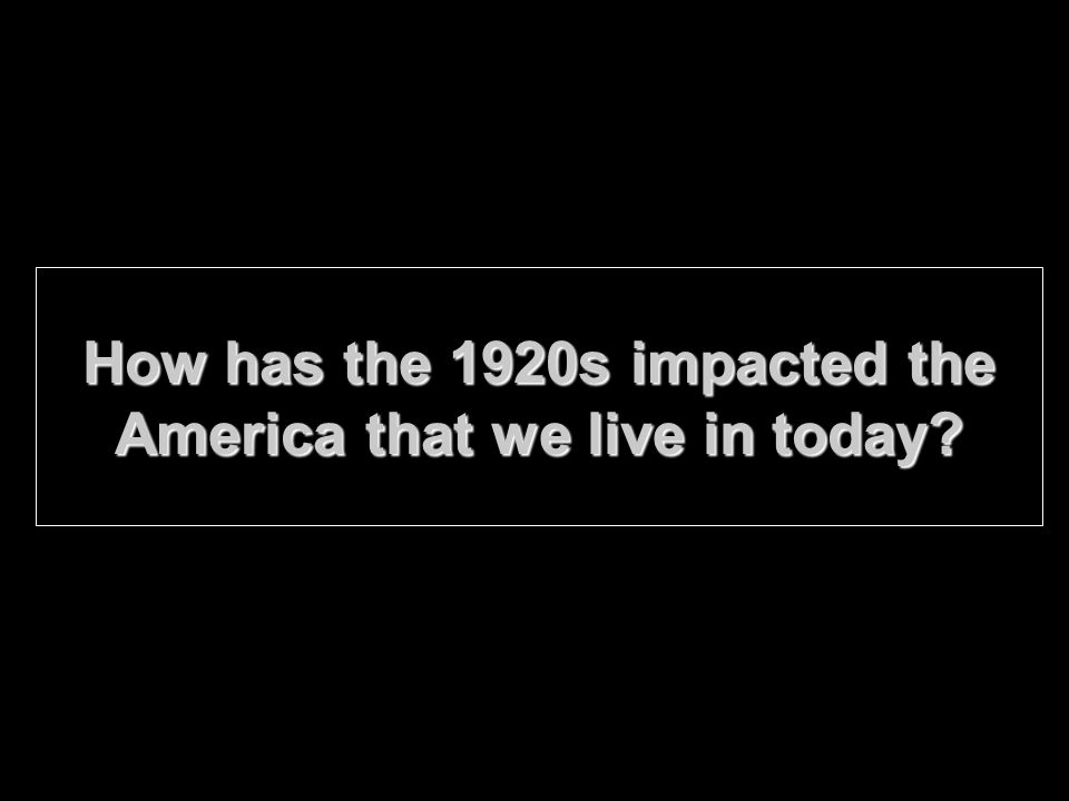 How has the 1920s impacted the America that we live in today?
