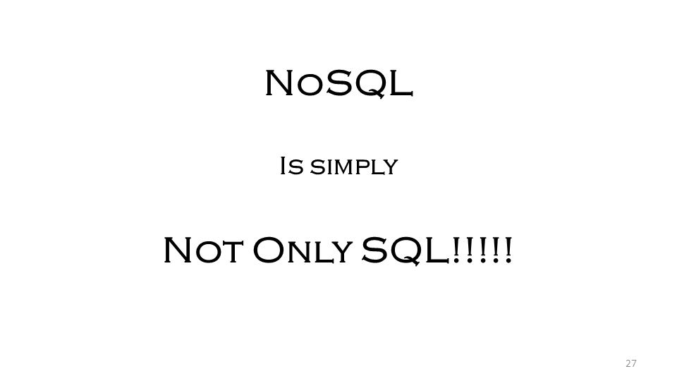 27 NoSQL Is simply Not Only SQL!!!!!