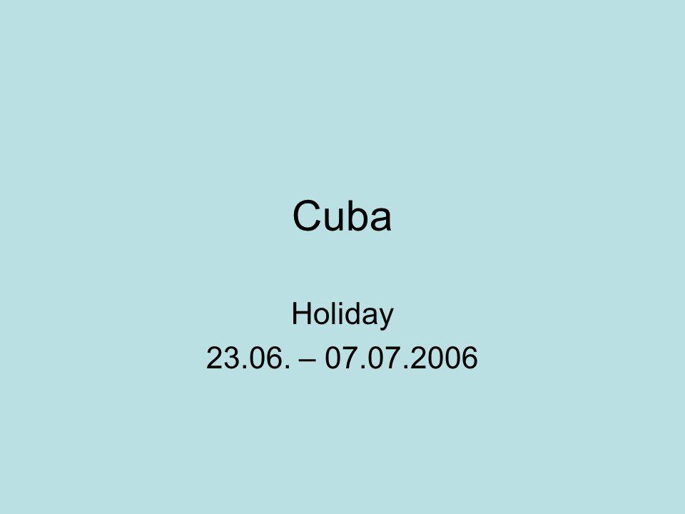Cuba Holiday 23.06. – 07.07.2006