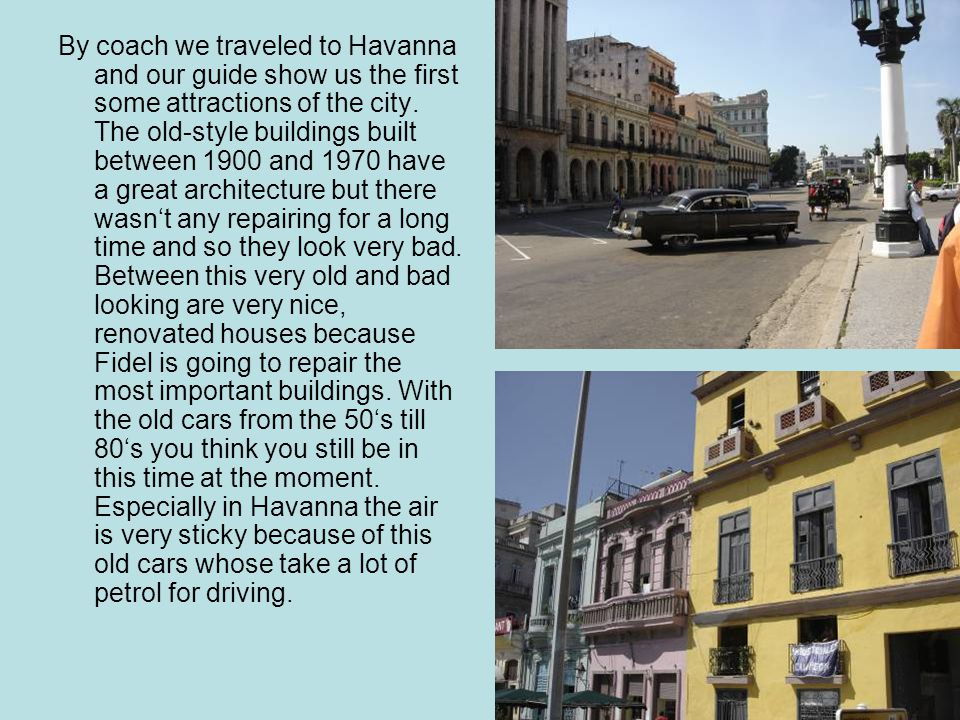 By coach we traveled to Havanna and our guide show us the first some attractions of the city.