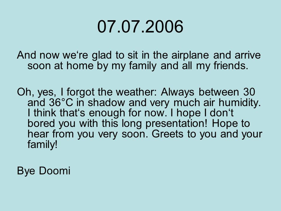 07.07.2006 And now we're glad to sit in the airplane and arrive soon at home by my family and all my friends.