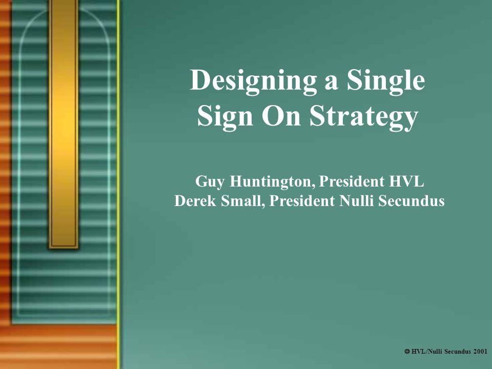  HVL/Nulli Secundus 2001 Designing a Single Sign On Strategy Guy Huntington, President HVL Derek Small, President Nulli Secundus