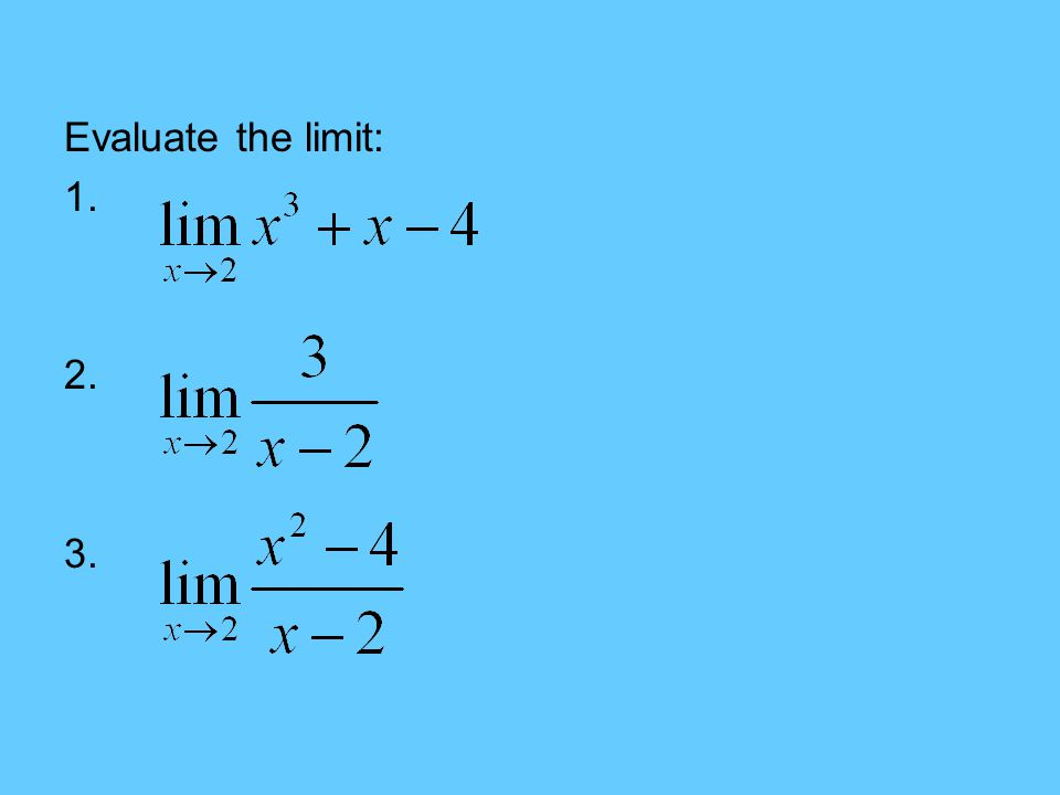 Evaluate the limit: 1. 2. 3.