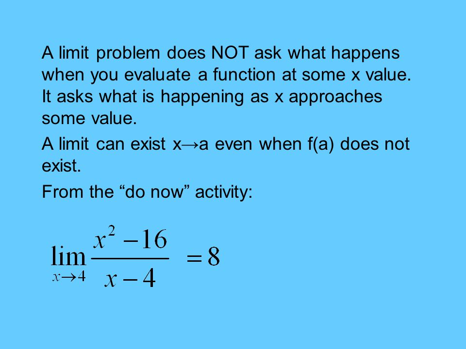 A limit problem does NOT ask what happens when you evaluate a function at some x value.
