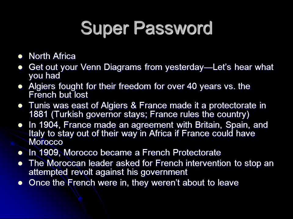 Super Password North Africa North Africa Get out your Venn Diagrams from yesterday—Let's hear what you had Get out your Venn Diagrams from yesterday—Let's hear what you had Algiers fought for their freedom for over 40 years vs.