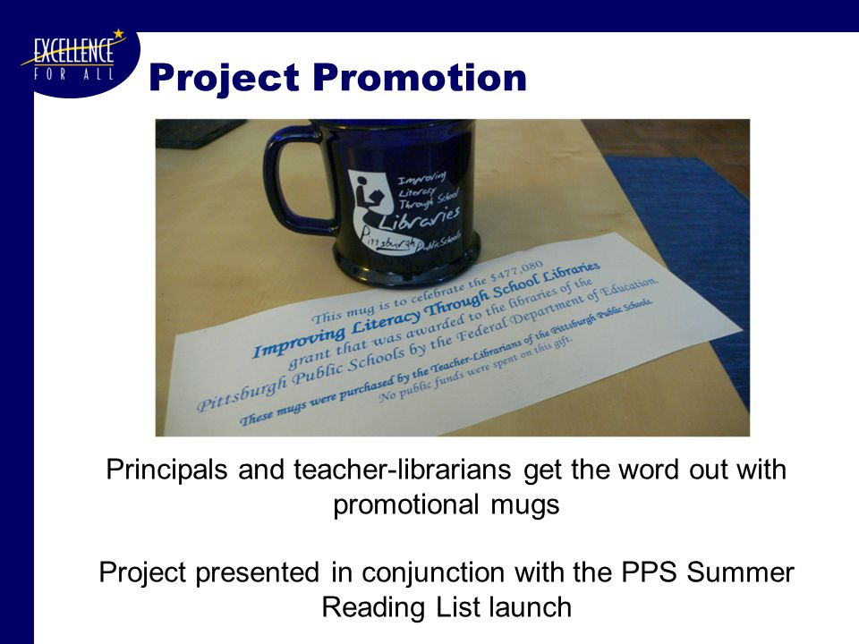 Project Promotion Principals and teacher-librarians get the word out with promotional mugs Project presented in conjunction with the PPS Summer Reading List launch